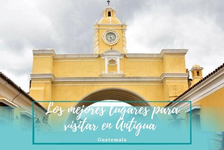 Los mejores lugares para visitar en Antigua - Pasaporte a la Tierra