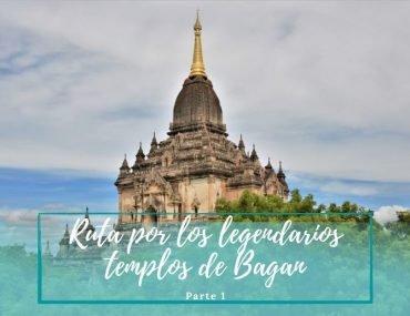 Templos de Bagan - Pasaporte a la Tierra