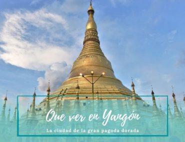 Que ver en Yangon - Pasaporte a la Tierra