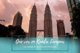 Que ver en Kuala Lumpur - Pasaporte a la Tierra