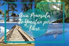guia-viajar-peninsula-yucatan-por-libre